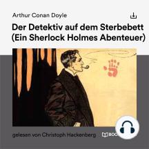 Der Detektiv auf dem Sterbebett: Ein Sherlock Holmes Abenteuer
