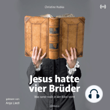 Jesus hatte vier Brüder: Was sonst noch in der Bibel steht