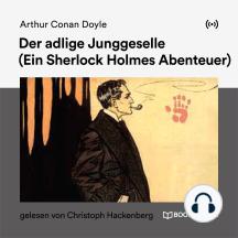 Der adlige Junggeselle: Ein Sherlock Holmes Abenteuer