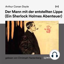 Der Mann mit der entstellten Lippe: Ein Sherlock Holmes Abenteuer