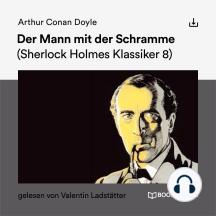 Der Mann mit der Schramme: Sherlock Holmes Klassiker 8