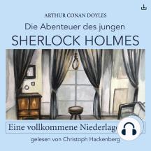 Sherlock Holmes: Eine vollkommene Niederlage: Die Abenteuer des jungen Sherlock Holmes 7