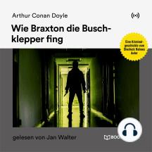 Wie Braxton die Buschklepper fing: Eine Kriminalgeschichte vom Sherlock Holmes Autor
