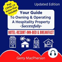 Your Full Guide to Owning & Operating a Hospitality Property - Successfully: Independent Hotel, Resort, Inn or Bed & Breakfast
