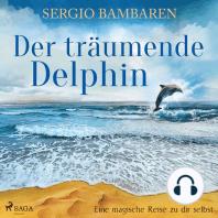 Der träumende Delphin - Eine magische Reise zu dir selbst