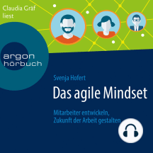 Das agile Mindset: Mitarbeiter entwickeln, Zukunft der Arbeit gestalten