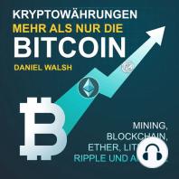 Kryptowährungen: Mehr als nur die Bitcoin. Mining, Ether, Litecoin, Ripple und andere
