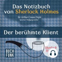 Sherlock Holmes - Das Notizbuch von Sherlock Holmes: Der berühmte Klient