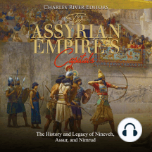 Assyrian Empire's Capitals, The: The History and Legacy of Nineveh, Assur, and Nimrud