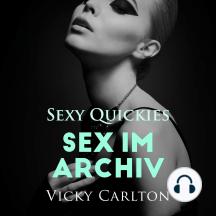 Sex im Archiv. Sexy Quickies: Erotik zum Hören