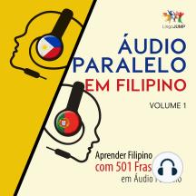 Áudio Paralelo em Filipino - Aprender Filipino com 501 Frases em Áudio Paralelo - Volume 1: Aprender Filipino com 501 Frases em Áudio Paralelo - Volume 1