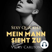 Mein Mann sieht zu. Sexy Quickies: Erotik-Hörbuch