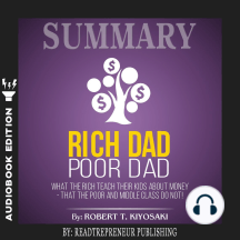 Summary of Rich Dad Poor Dad: What the Rich Teach Their Kids About Money – That the Poor and Middle Class Do Not!