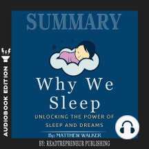 Summary of Why We Sleep: Unlocking the Power of Sleep and Dreams by Matthew Walker