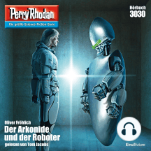 "Perry Rhodan 3030: Der Arkonide und der Roboter: Perry Rhodan-Zyklus ""Mythos"""