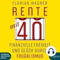 Rente mit 40 - Finanzielle Freiheit und Glück durch Frugalismus