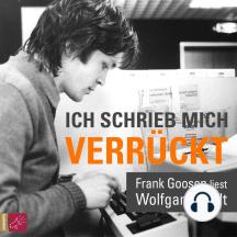 Ich schrieb mich verrückt: Frank Goosen liest Wolfgang Welt