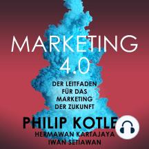 Marketing 4.0. Der Leitfaden für das Marketing der Zukunft
