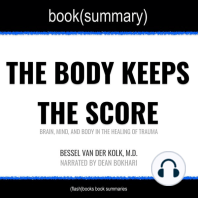 Body Keeps the Score by Bessel Van der Kolk, M.D., The - Book Summary: Brain, Mind, and Body in the Healing of Trauma