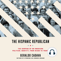 The Hispanic Republican: The Shaping of an American Political Identity, from Nixon to Trump