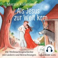 Als Jesus zur Welt kam - Die Weihnachtsgeschichte mit Liedern