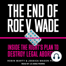 The End of Roe v. Wade: Inside the Right's Plan to Destroy Legal Abortion