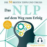 Das NLP auf dem Weg zum Erfolg.: Die 50 besten Tipps und Tricks