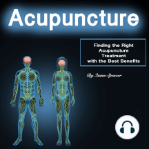 Acupuncture: Finding the Right Acupuncture Treatment with the Best Benefits