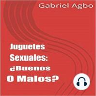 Juguetes Sexuales: ¿Buenos O Malos?