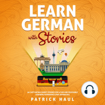 Learn German with Stories: 10 Captivating Short Stories for a Fun and Enjoyable Learning Experience (for Advanced)