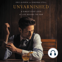 Unvarnished: A Gimlet-eyed Look at Life Behind the Bar