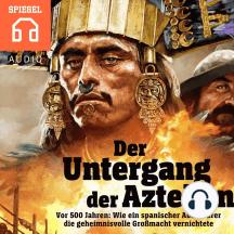 Der Untergang der Azteken: Wie ein spanischer Abenteurer die geheimnisvolle Großmacht vernichtete