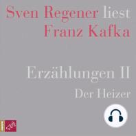 Erzählungen 2 - Der Heizer - Sven Regener liest Franz Kafka