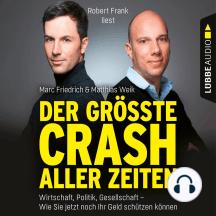 Der größte Crash aller Zeiten - Wirtschaft, Politik, Gesellschaft. Wie Sie jetzt noch Ihr Geld schützen können