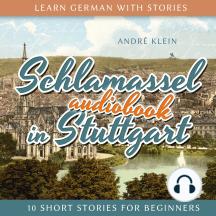 Learn German with Stories: Schlamassel in Stuttgart: 10 Short Stories For Beginners