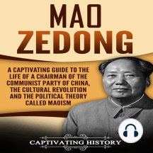 Mao Zedong: A Captivating Guide to the Life of a Chairman of the Communist Party of China, the Cultural Revolution and the Political Theory of Maoism