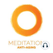 Meditation Anti-Aging: Der innere Jungbrunnen: gesünder fühlen und jünger Aussehen!