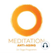 14-Tage-Meditation Anti-Aging: 14 Meditation für den inneren Jungbrunnen
