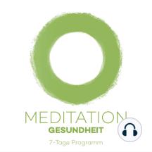 7-Tage-Meditation Gesundheit: 7 Meditationen für Gesundheit und Wohlbefinden