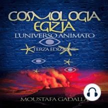 Cosmologia egizia: l'universo animato, terza edizione