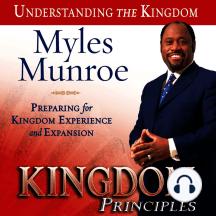 Kingdom Principles: Preparing for Kingdom Experience and Expansion: Kingdom