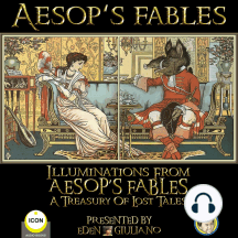 Aesop's Fables: Illuminations From Aesop's Fables A Treasury Of Lost Tales