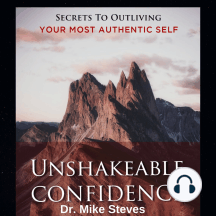 Unshakeable Confidence: Secrets To Outliving Your Most Authentic Self