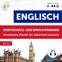 Englisch Wortschatz- und Sprachtraining. B2-C1 – Hören & Lernen: English Vocabulary Master for Advanced Learners