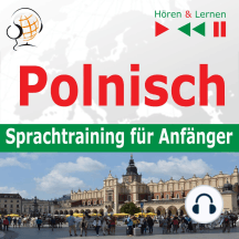 Polnisch Sprachtraining fur Anfanger: Konversation für Anfänger (30 Alltagsthemen auf Niveau A1-A2)