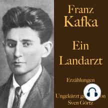 Franz Kafka: Ein Landarzt: Erzählungen – ungekürzt gelesen.
