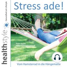 Stress ade!: Vom Hamsterrad in die Hängematte