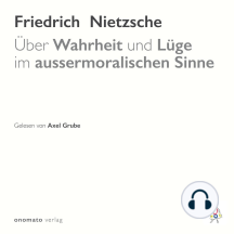 Über Wahrheit und Lüge im aussermoralischen Sinne: Gelesen von Axel Grube