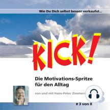 Wie Du Dich selbst besser verkaufst: Kick 3! Die Motivationsspritze für den Alltag