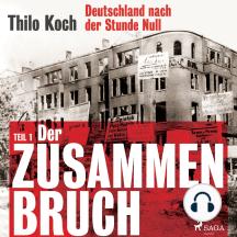 Deutschland nach der Stunde Null, Teil 1 - Der Zusammenbruch